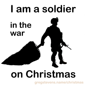 I am a soldier in the War on Christmas
